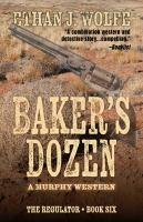 Imagen de portada para Baker's dozen. bk. 6 : a Murphy western : Regulator series