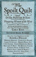 Cover image for The spoilt quilt and other frontier stories : pioneering women of the West