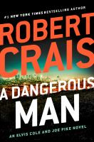 Cover image for A dangerous man. bk. 18 [large print] : Elvis Cole and Joe Pike series