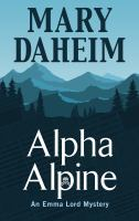 Cover image for Alpha alpine. bk. 24 [large print] : Emma Lord series