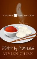 Cover image for Death by dumpling. bk. 1 [large print] : Noodle shop mystery series