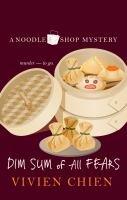 Cover image for Dim sum of all fears. bk. 2 [large print] : Noodle shop mystery series