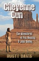 Imagen de portada para Cheyenne gun : the adventures of Fox Running & John Dooley