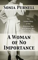 Cover image for A woman of no importance [large print] : the untold story of the American spy who helped win World War II