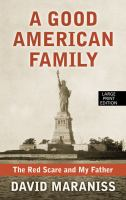 Cover image for A good American family [large print] : the Red Scare and my father
