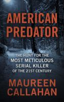 Cover image for American predator [large print] : the hunt for the most meticulous serial killer of the 21st century
