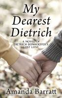 Cover image for My dearest Dietrich [large print] : a novel of Dietrich Bonhoeffer's lost love
