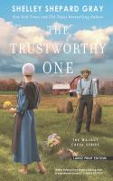 Cover image for The trustworthy one. bk. 4 [large print] : Walnut Creek series