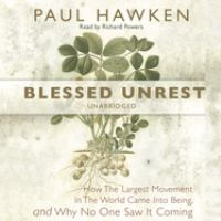 Imagen de portada para Blessed unrest how the largest movement in the world came into being, and why no one saw it coming