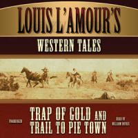 Cover image for Louis L'Amour's Western Tales Trap of Gold and Trail to Pie Town