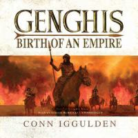 Cover image for Genghis : birth of an empire. bk. 1 [sound recording CD] : Conquerer series