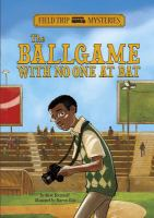 Cover image for The ballgame with no one at bat : Field trip mysteries series