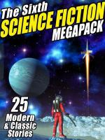 Cover image for The sixth science fiction megapack 25 Classic and Modern Science Fiction Stories.