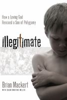 Cover image for Illegitimate : how a loving God rescued a son of polygamy