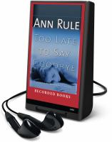 Cover image for Too late to say goodbye a true story of murder and betrayal