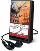 Cover image for Sharpe's Trafalgar. bk. 04 Richard Sharpe and the Battle of Trafalgar, October 21, 1805 : Richard Sharpe series