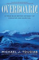 Cover image for Overboard! : a true blue-water odyssey of disaster and survival