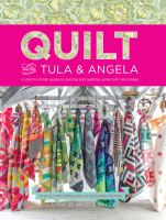Imagen de portada para Quilt with Tula & Angela : a start-to-finish guide to piecing and quilting using color and shape : 17 quilt patterns and 47 quilting motifs