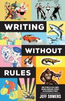 Imagen de portada para Writing without rules : how to write & sell a novel without guidelines, experts, or (occasionally) pants