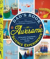 Cover image for Dad's book of awesome science experiments : from boiling ice and exploding soap to erupting volcanoes and launching rockets, 30 inventive experiments to excite the whole family!