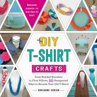 Cover image for DIY T-shirt crafts : from braided bracelets to floor pillows, 50 unexpected ways to recycle your old T-shirts : awesome projects-in less than an hour!