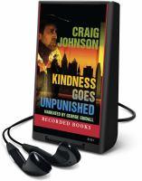 Cover image for Kindness goes unpunished. bk. 3 Walt Longmire series