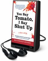 Cover image for You say tomato, I say shut up a love story