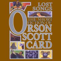 Cover image for Lost songs the short fiction of Orson Scott Card.