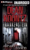 Cover image for The dead town. bk. 5 a novel : Dean Koontz's Frankenstein