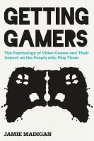 Cover image for Getting gamers : the psychology of video games and their impact on the people who play them