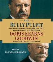 Cover image for The bully pulpit [sound recording CD] : [Theodore Roosevelt, William Howard Taft, and the golden age of journalism]