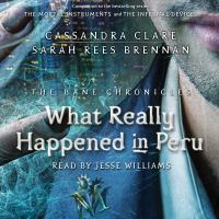 Cover image for What really happened in peru Shadowhunters: The Bane Chronicles, Book 1.