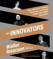 Cover image for The innovators [sound recording CD] : How a group of hackers, geniuses, and geeks created the digital revolution