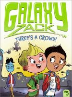 Cover image for Three's a crowd!. bk. 5 : Galaxy Zack series