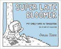 Imagen de portada para Super late bloomer [graphic novel] : my early days in transition : an up and out collection