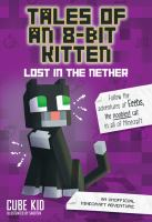 Cover image for Tales of an 8-bit kitten. bk. 1 : Lost in the nether : an unofficial Minecraft adventure