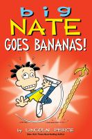 Cover image for Big nate goes bananas! Big nate series, book 19.