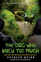 Cover image for The dog who knew too much. bk. 4 Chet and Bernie mystery series