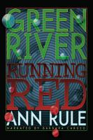 Cover image for Green River, running red the real story of the Green River killer-- America's deadliest serial murderer