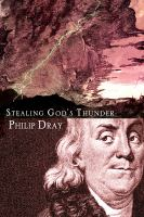 Cover image for Stealing God's thunder Benjamin Franklin's lighning rod and the invention of America