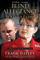 Cover image for Blind allegiance to Sarah Palin : a memoir of our tumultuous years