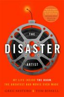 Cover image for The disaster artist : my life inside The room, the greatest bad movie ever made