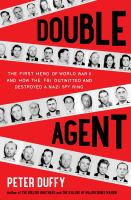 Cover image for Double agent : the first hero of World War II and how the FBI outwitted and destroyed a Nazi spy ring