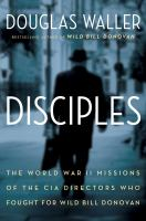 Cover image for Disciples : the World War II spy story of the four OSS men who later led the CIA: Allen Dulles, Richard Helms, William Colby, William Casey