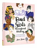 Cover image for Bad girls throughout history : 100 remarkable women whi changed the world