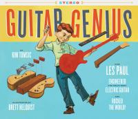Cover image for Guitar genius : how Les Paul engineered the solid body electric guitar and rocked the world