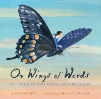 Imagen de portada para On wings of words The extraordinary life of emily dickinson.