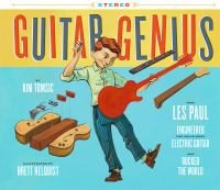 Cover image for Guitar genius How Les Paul Engineered the Solid-Body Electric Guitar and Rocked the World.