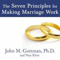 Cover image for The seven principles for making marriage work a practical guide from the country's foremost relationship expert