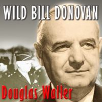 Cover image for Wild bill donovan the spymaster who created the oss and modern American espionage